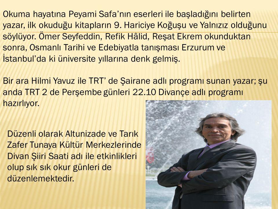 Okuma hayatına Peyami Safa'nın eserleri ile başladığını belirten yazar, ilk okuduğu kitapların 9. Hariciye Koğuşu ve Yalnızız olduğunu söylüyor. Ömer Seyfeddin, Refik Hâlid, Reşat Ekrem okunduktan sonra, Osmanlı Tarihi ve Edebiyatla tanışması Erzurum ve İstanbul'da ki üniversite yıllarına denk gelmiş. Bir ara Hilmi Yavuz ile TRT' de Şairane adlı programı sunan yazar; şu anda TRT 2 de Perşembe günleri 22.10 Divançe adlı programı hazırlıyor.