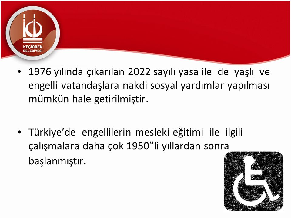 1976 yılında çıkarılan 2022 sayılı yasa ile de yaşlı ve engelli vatandaşlara nakdi sosyal yardımlar yapılması mümkün hale getirilmiştir.
