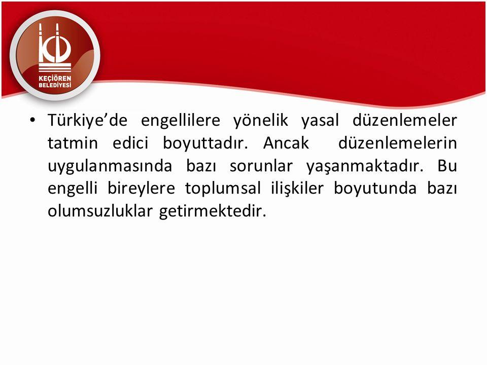 Türkiye'de engellilere yönelik yasal düzenlemeler tatmin edici boyuttadır.