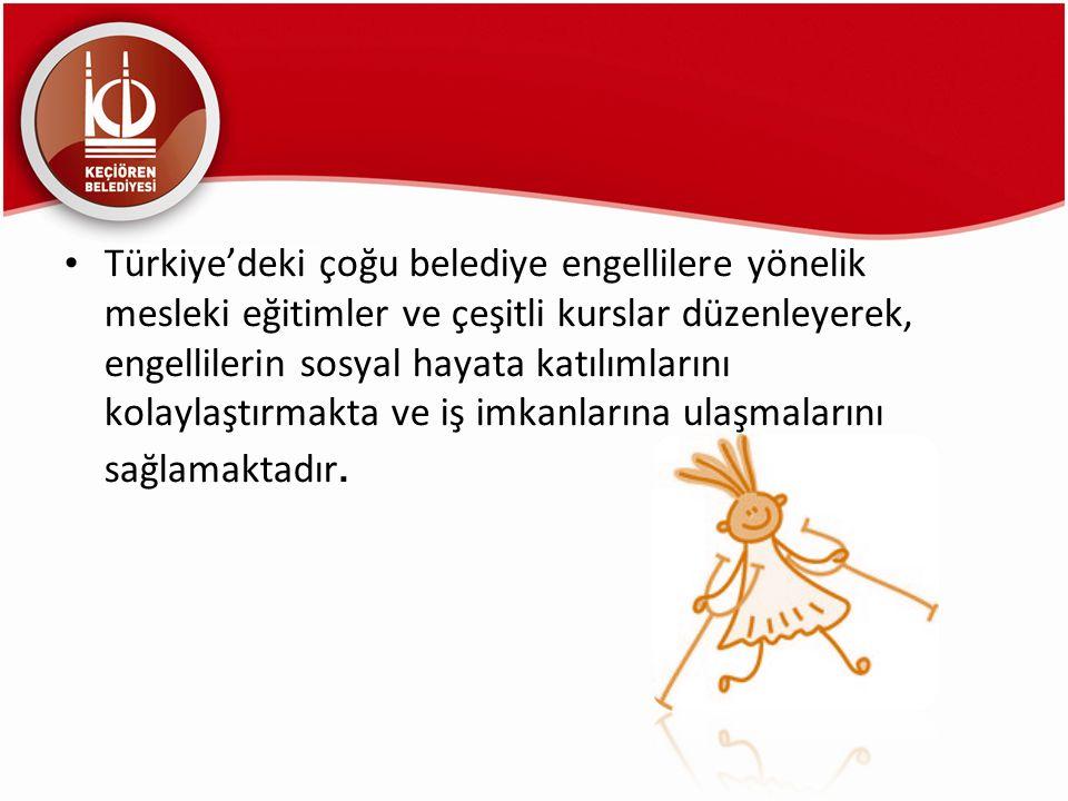 Türkiye'deki çoğu belediye engellilere yönelik mesleki eğitimler ve çeşitli kurslar düzenleyerek, engellilerin sosyal hayata katılımlarını kolaylaştırmakta ve iş imkanlarına ulaşmalarını sağlamaktadır.