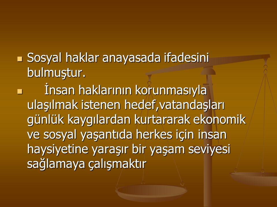 Sosyal haklar anayasada ifadesini bulmuştur.