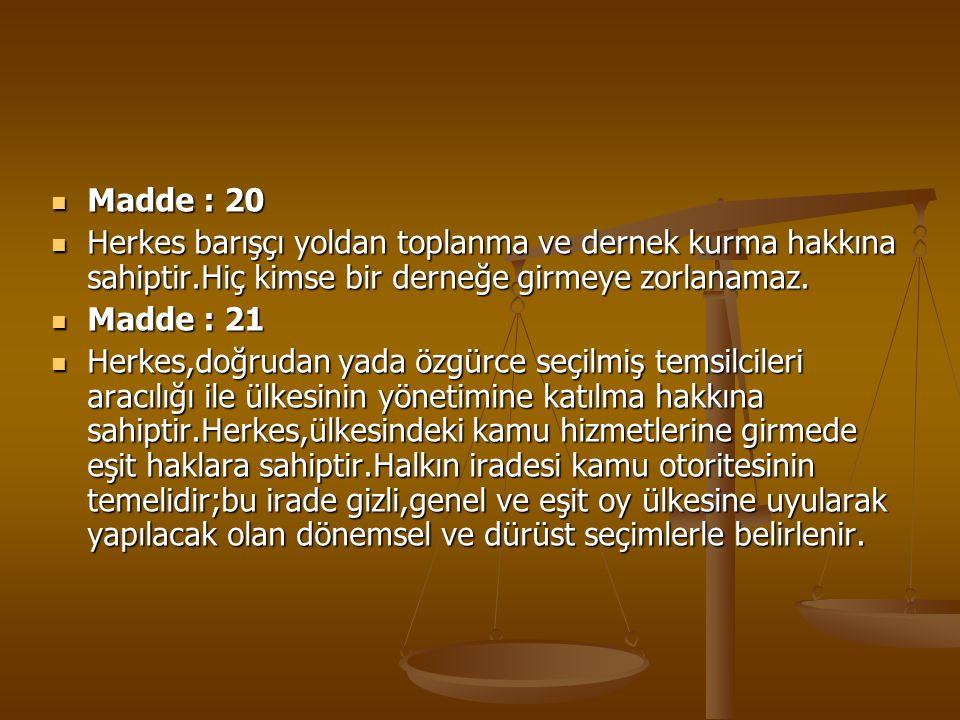 Madde : 20 Herkes barışçı yoldan toplanma ve dernek kurma hakkına sahiptir.Hiç kimse bir derneğe girmeye zorlanamaz.