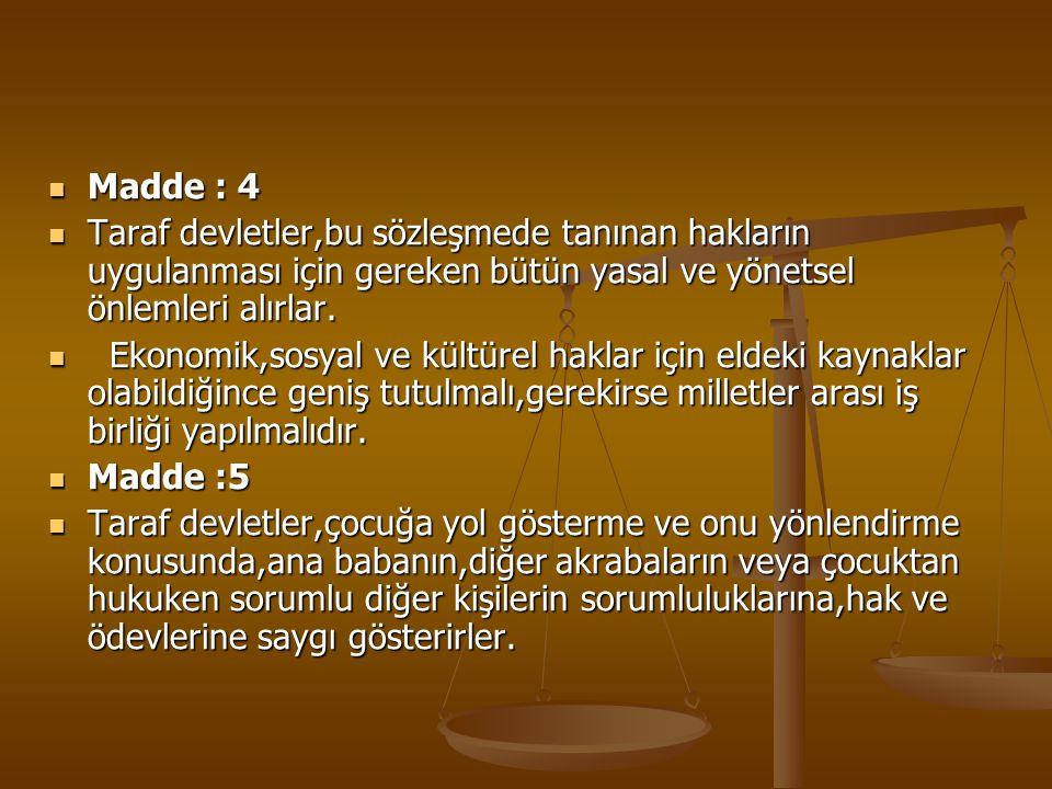 Madde : 4 Taraf devletler,bu sözleşmede tanınan hakların uygulanması için gereken bütün yasal ve yönetsel önlemleri alırlar.