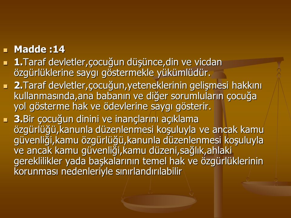 Madde :14 1.Taraf devletler,çocuğun düşünce,din ve vicdan özgürlüklerine saygı göstermekle yükümlüdür.