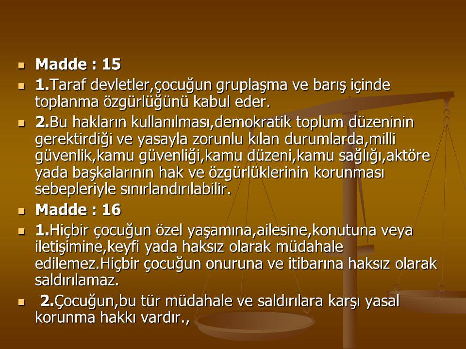Madde : 15 1.Taraf devletler,çocuğun gruplaşma ve barış içinde toplanma özgürlüğünü kabul eder.
