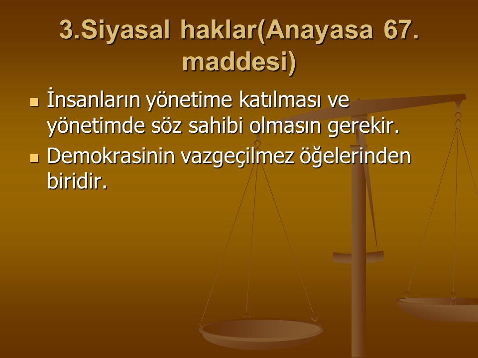 3.Siyasal haklar(Anayasa 67. maddesi)