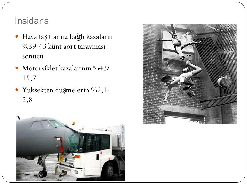 İnsidans Hava taşıtlarına bağlı kazaların %39-43 künt aort taravması sonucu. Motorsiklet kazalarının %4,9- 15,7.