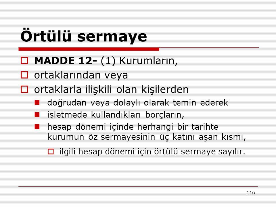Örtülü sermaye MADDE 12- (1) Kurumların, ortaklarından veya