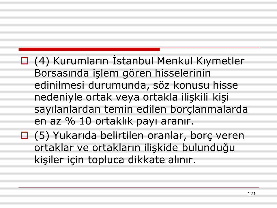 (4) Kurumların İstanbul Menkul Kıymetler Borsasında işlem gören hisselerinin edinilmesi durumunda, söz konusu hisse nedeniyle ortak veya ortakla ilişkili kişi sayılanlardan temin edilen borçlanmalarda en az % 10 ortaklık payı aranır.