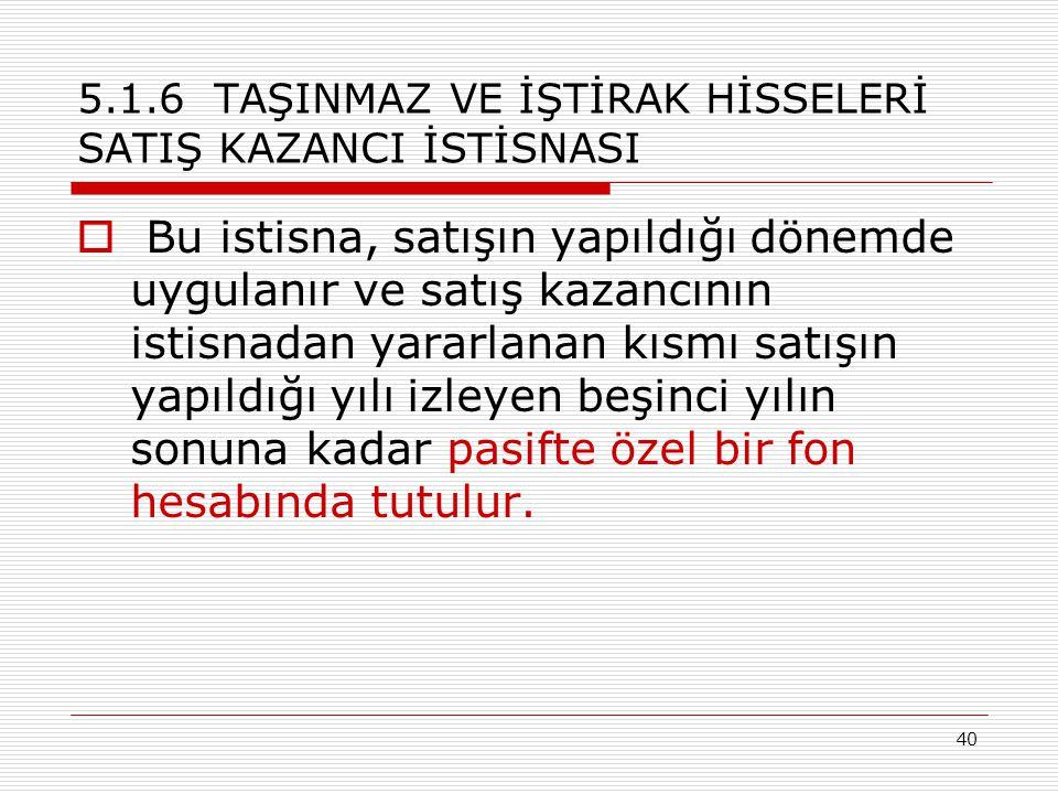 5.1.6 TAŞINMAZ VE İŞTİRAK HİSSELERİ SATIŞ KAZANCI İSTİSNASI