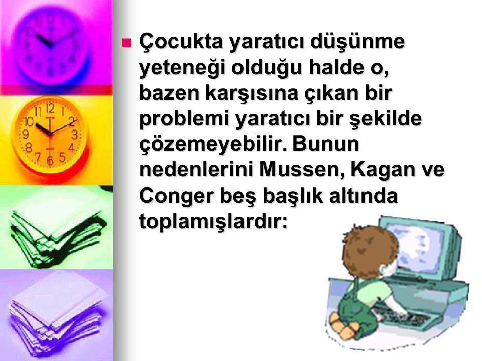 Çocukta yaratıcı düşünme yeteneği olduğu halde o, bazen karşısına çıkan bir problemi yaratıcı bir şekilde çözemeyebilir.