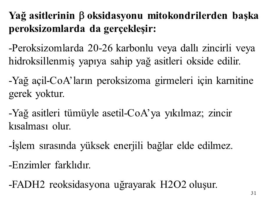-Yağ açil-CoA'ların peroksizoma girmeleri için karnitine gerek yoktur.