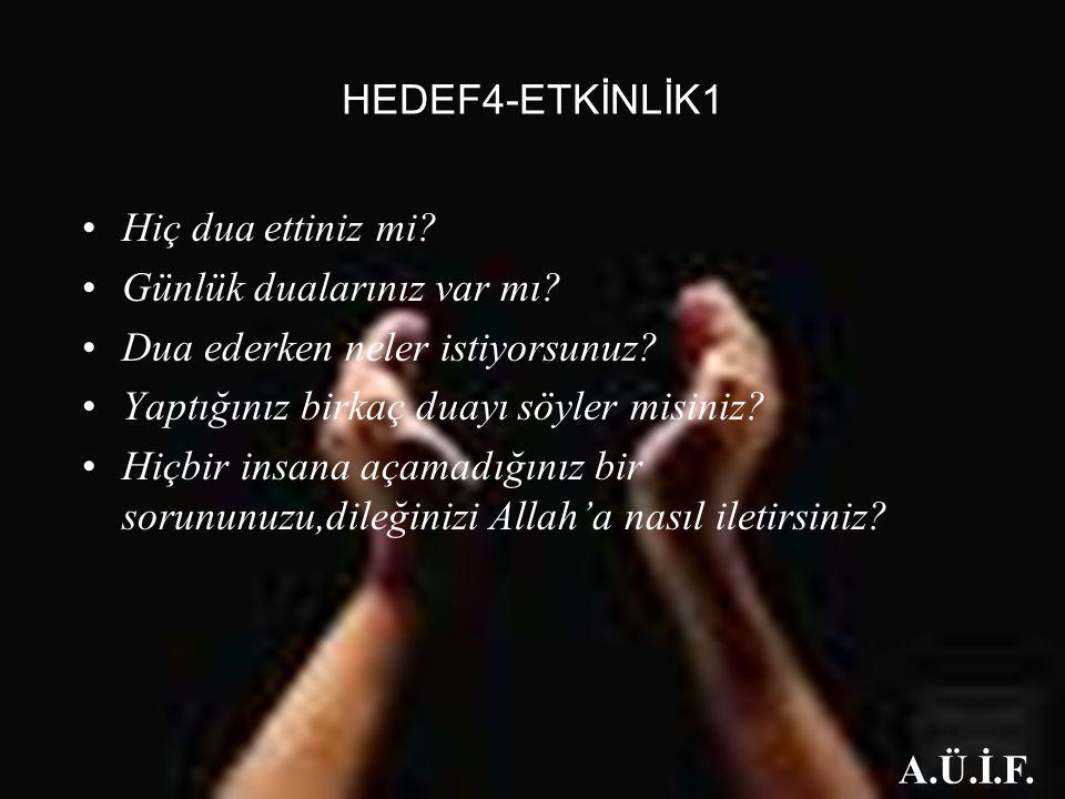 HEDEF4-ETKİNLİK1 Hiç dua ettiniz mi Günlük dualarınız var mı Dua ederken neler istiyorsunuz Yaptığınız birkaç duayı söyler misiniz