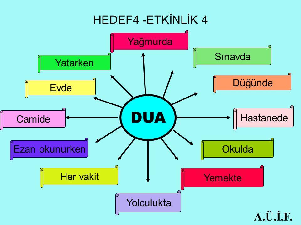 DUA HEDEF4 -ETKİNLİK 4 A.Ü.İ.F. Yağmurda Sınavda Yatarken Düğünde Evde