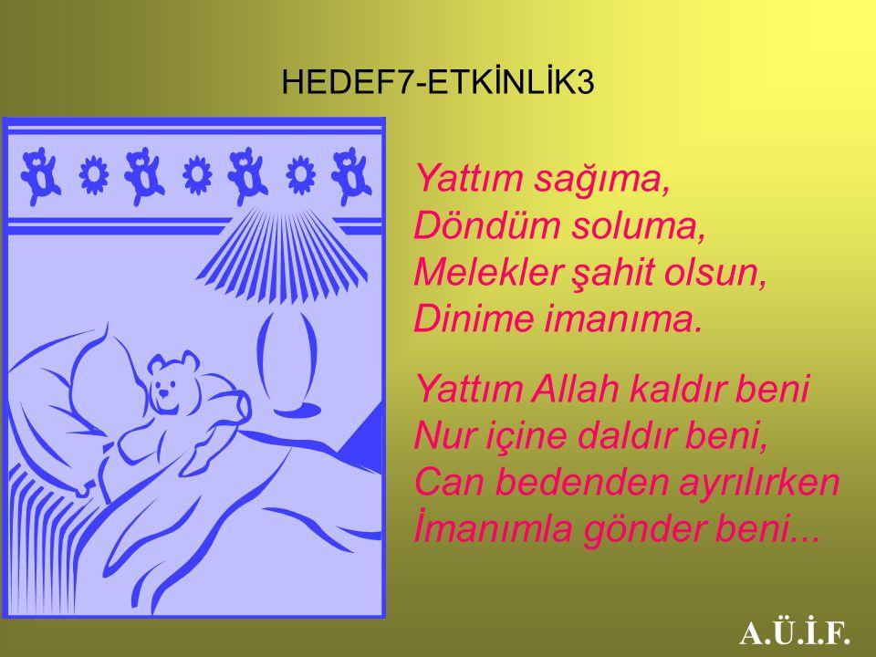 Yattım sağıma, Döndüm soluma, Melekler şahit olsun, Dinime imanıma.