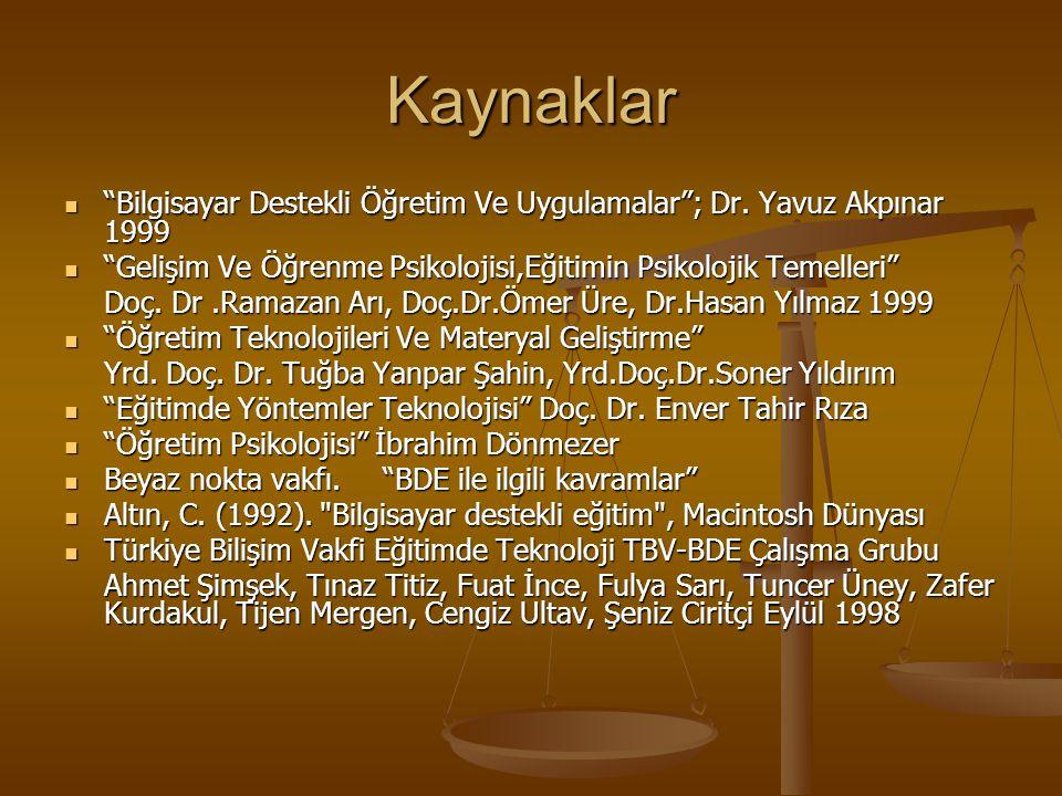 Kaynaklar Bilgisayar Destekli Öğretim Ve Uygulamalar ; Dr. Yavuz Akpınar 1999. Gelişim Ve Öğrenme Psikolojisi,Eğitimin Psikolojik Temelleri