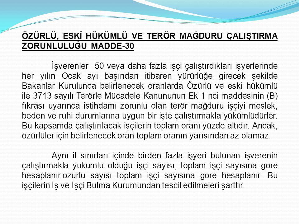 ÖZÜRLÜ, ESKİ HÜKÜMLÜ VE TERÖR MAĞDURU ÇALIŞTIRMA ZORUNLULUĞU MADDE-30