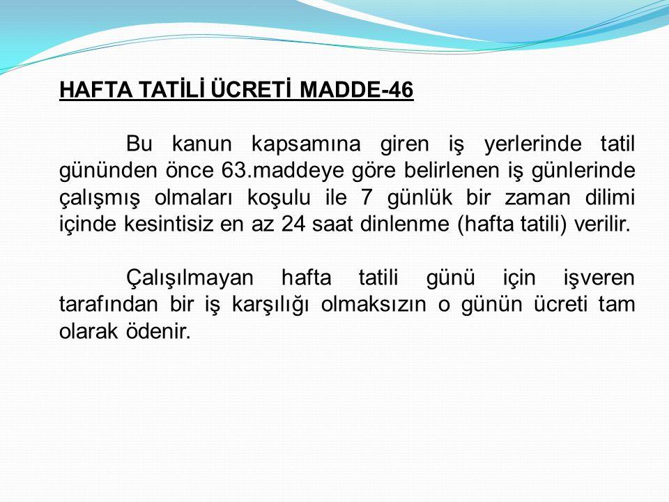 HAFTA TATİLİ ÜCRETİ MADDE-46