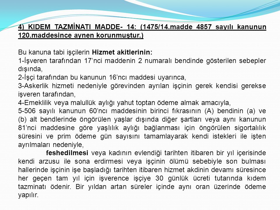 4) KIDEM TAZMİNATI MADDE- 14: (1475/14. madde 4857 sayılı kanunun 120