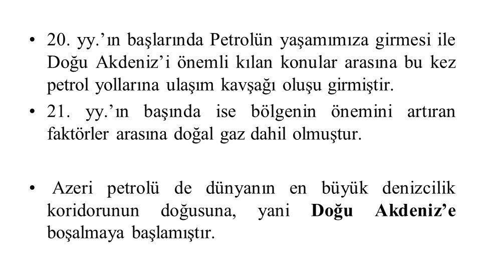 20. yy.'ın başlarında Petrolün yaşamımıza girmesi ile Doğu Akdeniz'i önemli kılan konular arasına bu kez petrol yollarına ulaşım kavşağı oluşu girmiştir.