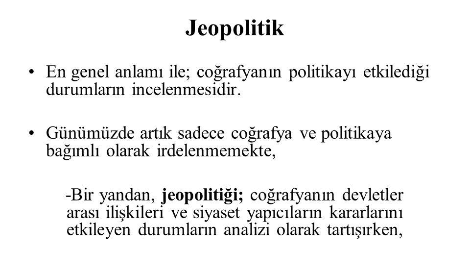 Jeopolitik En genel anlamı ile; coğrafyanın politikayı etkilediği durumların incelenmesidir.