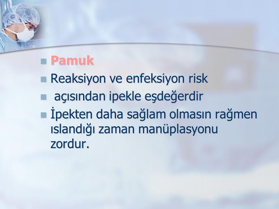 Pamuk Reaksiyon ve enfeksiyon risk. açısından ipekle eşdeğerdir.