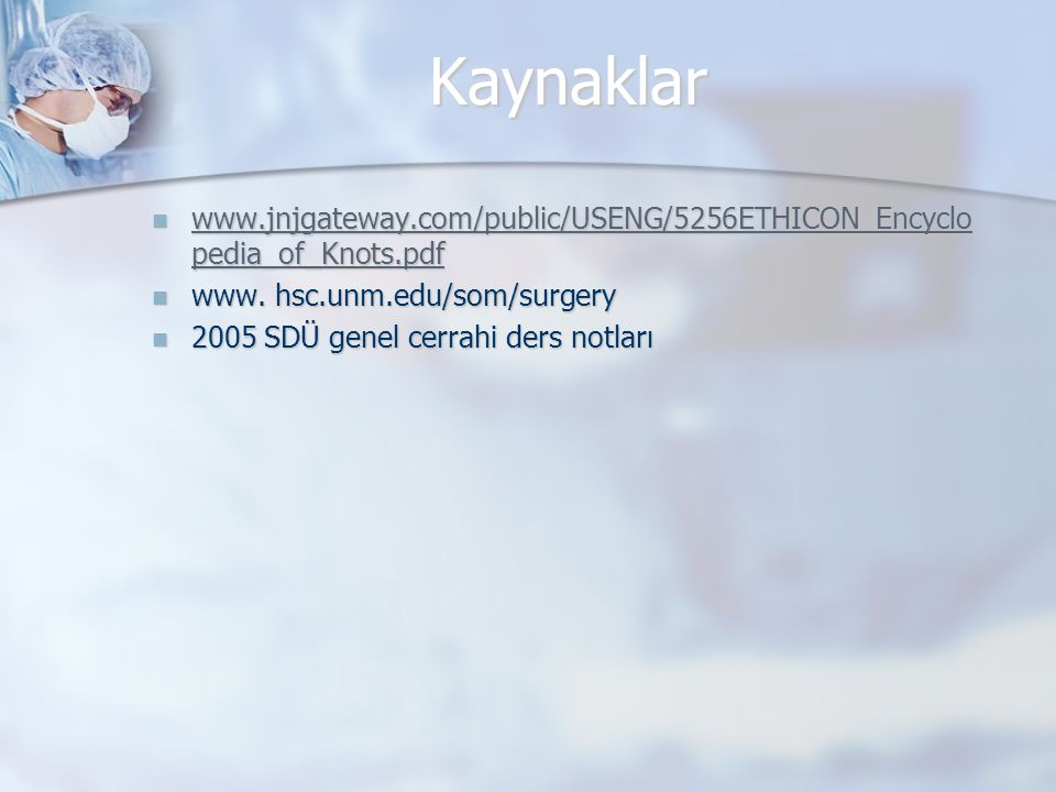 Kaynaklar www.jnjgateway.com/public/USENG/5256ETHICON_Encyclopedia_of_Knots.pdf. www. hsc.unm.edu/som/surgery.