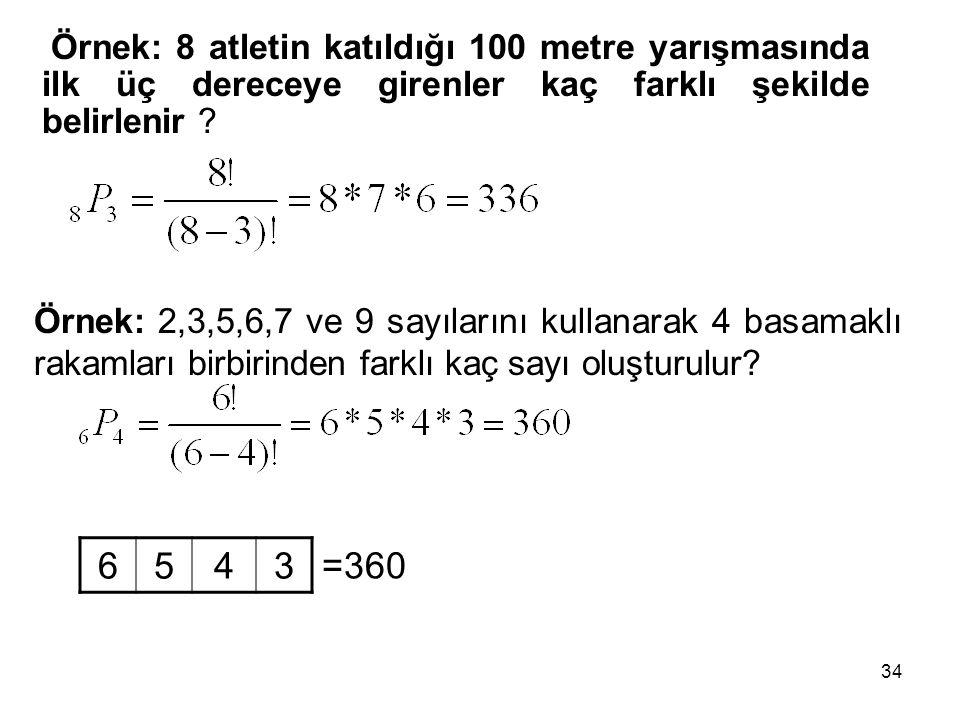 Örnek: 8 atletin katıldığı 100 metre yarışmasında ilk üç dereceye girenler kaç farklı şekilde belirlenir