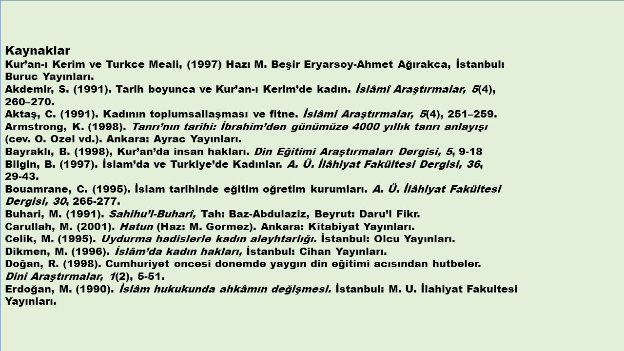 Kaynaklar Kur'an-ı Kerim ve Turkce Meali, (1997) Haz: M. Beşir Eryarsoy-Ahmet Ağırakca, İstanbul: Buruc Yayınları.