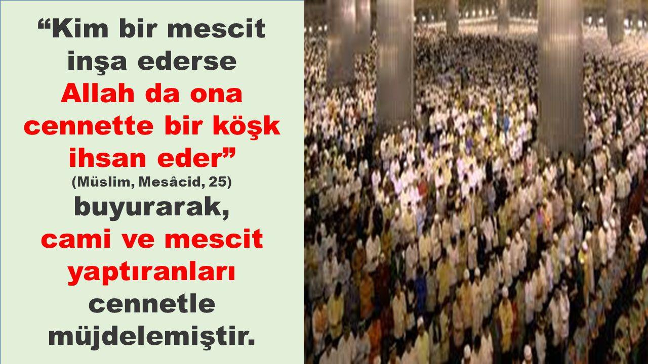 Kim bir mescit inşa ederse Allah da ona cennette bir köşk ihsan eder