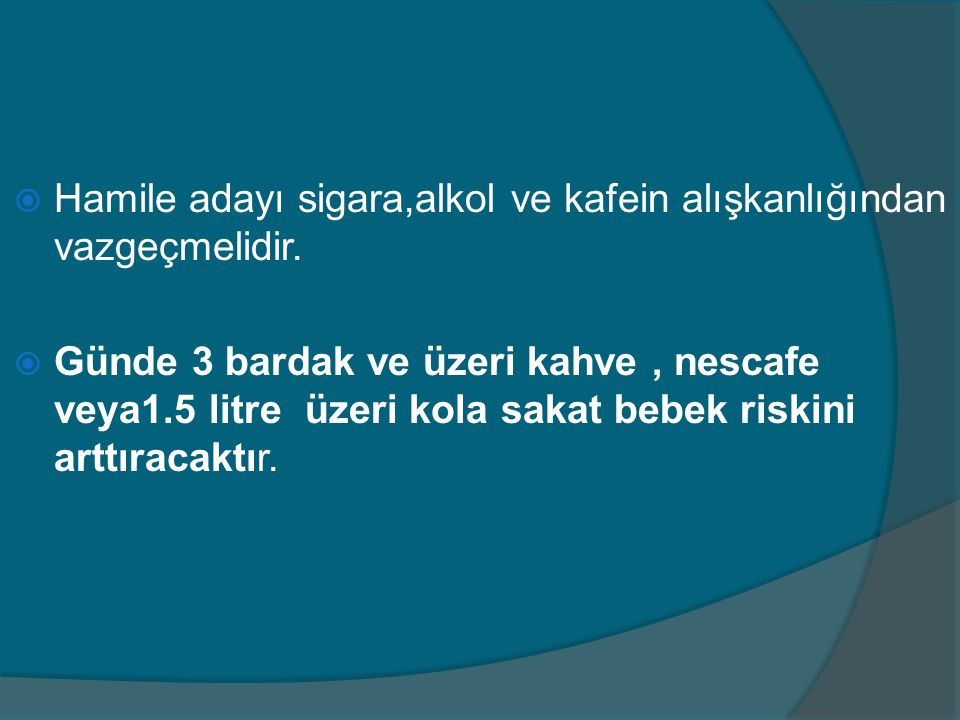 Hamile adayı sigara,alkol ve kafein alışkanlığından vazgeçmelidir.