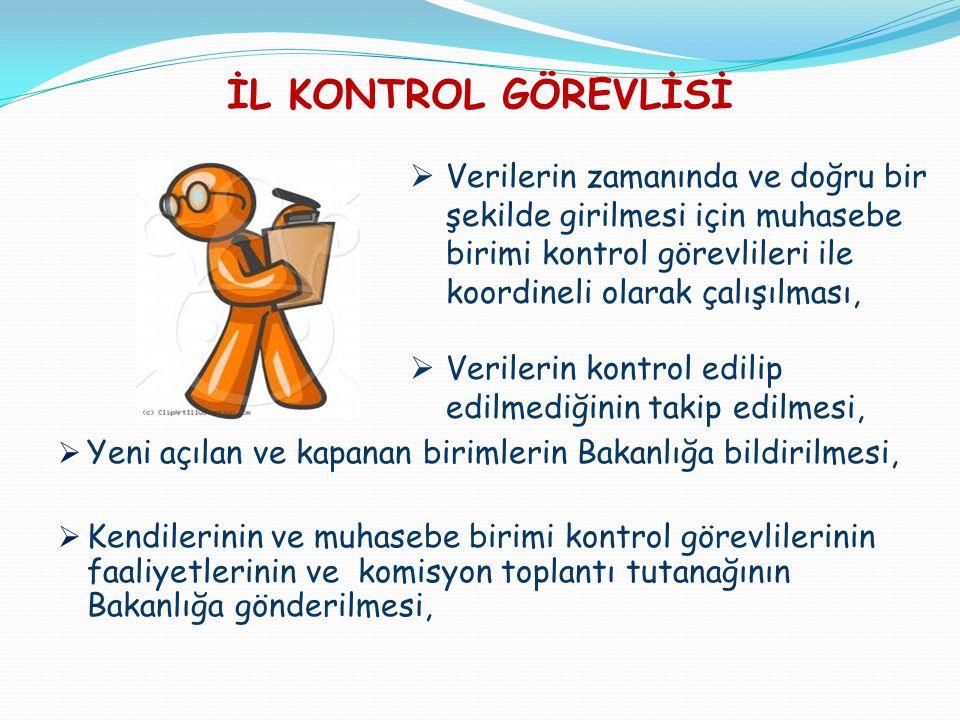 İL KONTROL GÖREVLİSİ Verilerin zamanında ve doğru bir şekilde girilmesi için muhasebe birimi kontrol görevlileri ile koordineli olarak çalışılması,