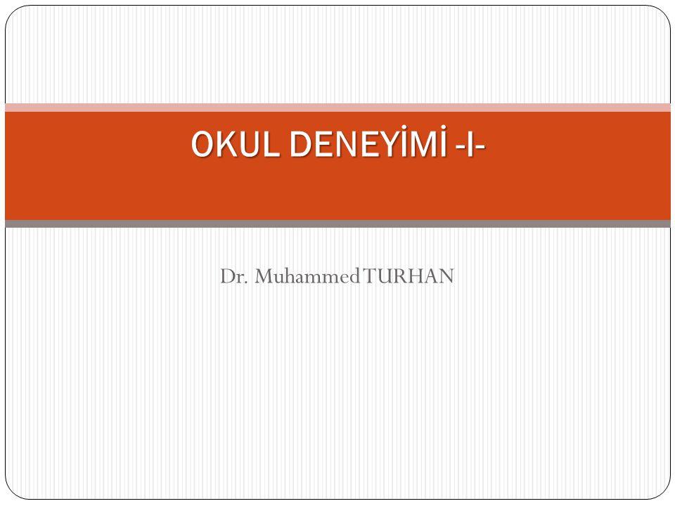 OKUL DENEYİMİ -I- Dr. Muhammed TURHAN