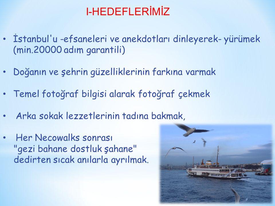 I-HEDEFLERİMİZ İstanbul u -efsaneleri ve anekdotları dinleyerek- yürümek (min.20000 adım garantili)