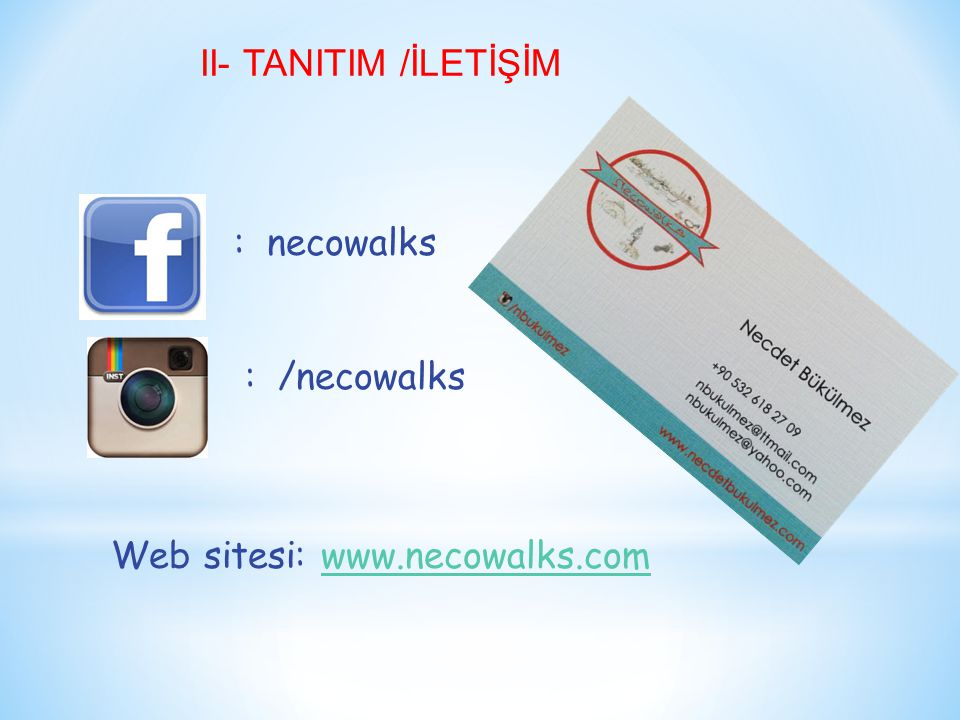 II- TANITIM /İLETİŞİM : necowalks : /necowalks Web sitesi: www.necowalks.com