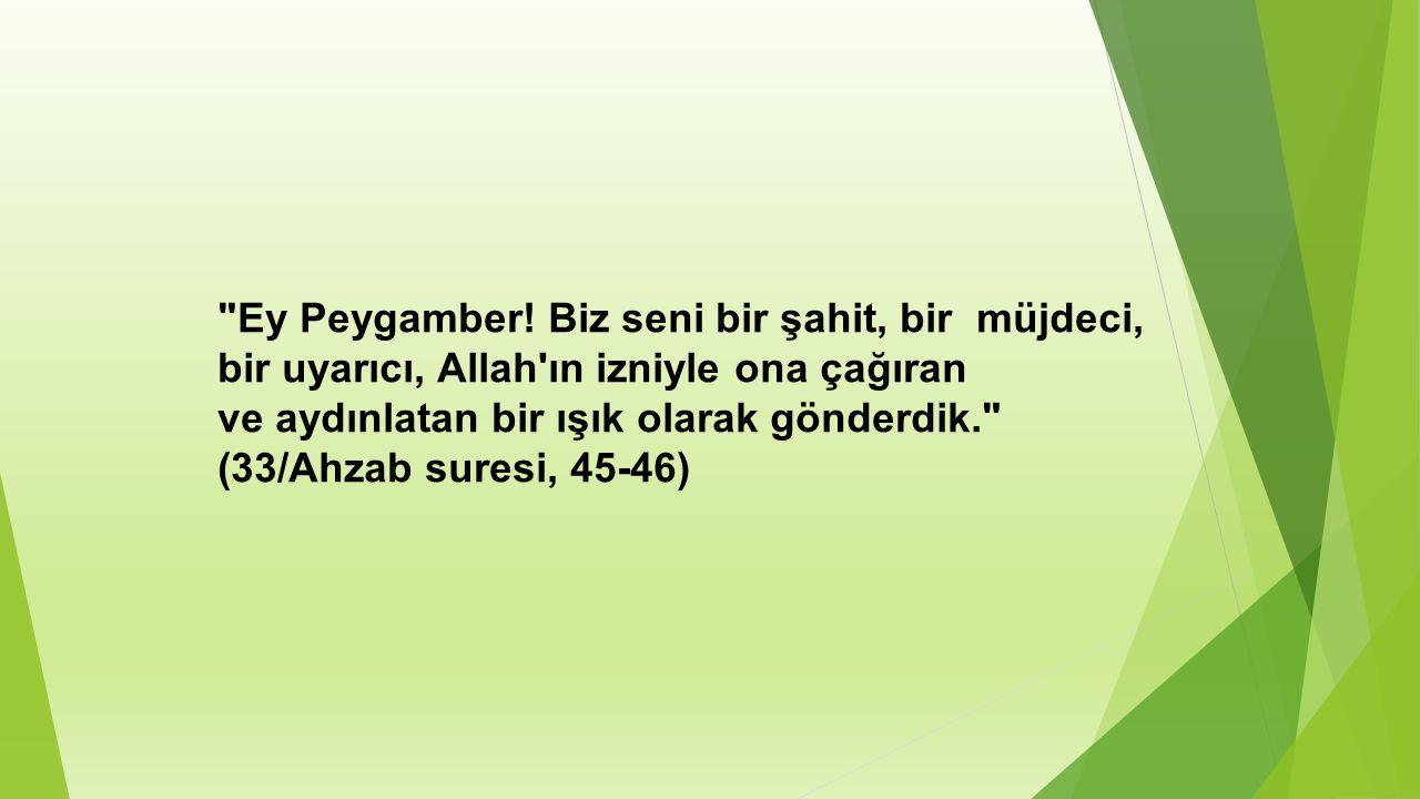 Ey Peygamber! Biz seni bir şahit, bir müjdeci, bir uyarıcı, Allah ın izniyle ona çağıran