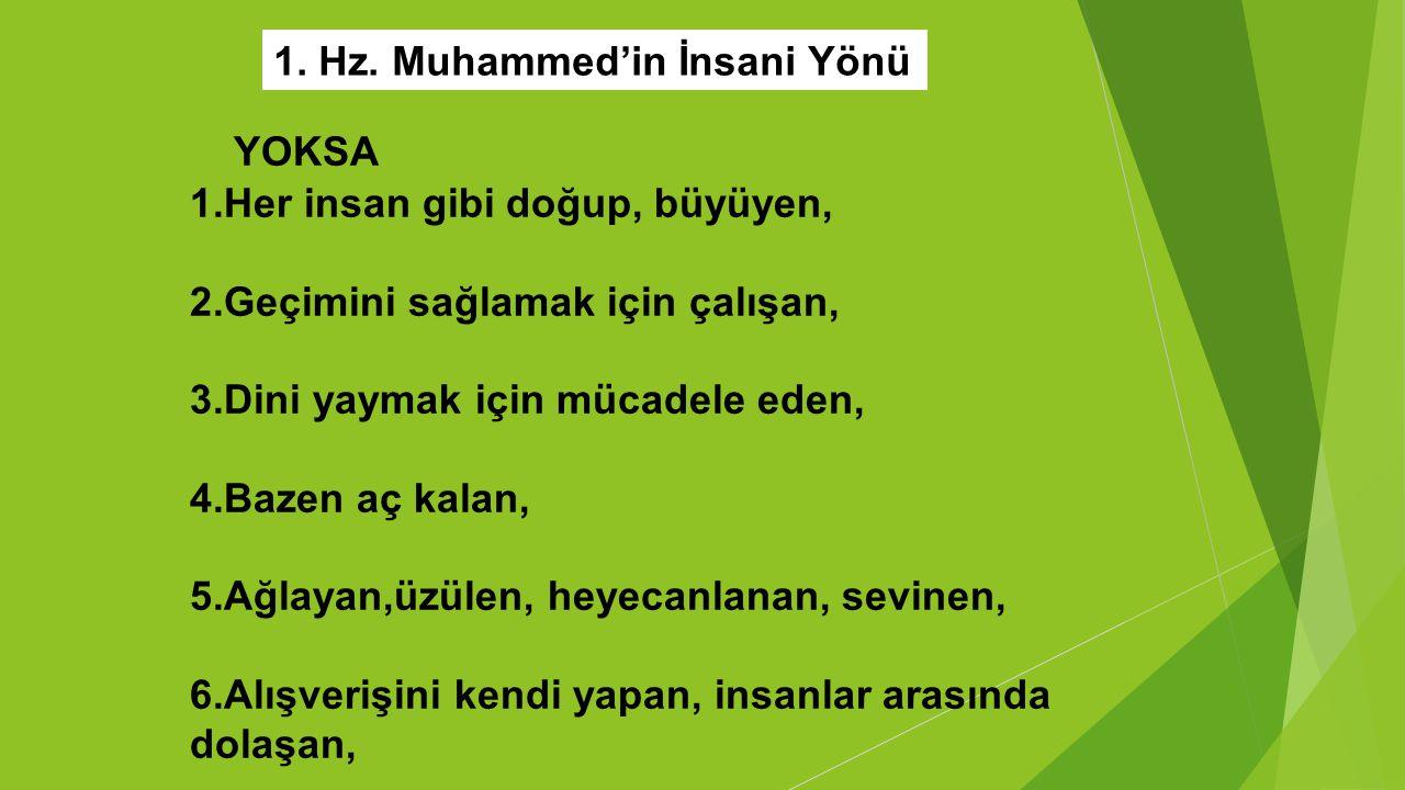 YOKSA 1. Hz. Muhammed'in İnsani Yönü 1.Her insan gibi doğup, büyüyen,