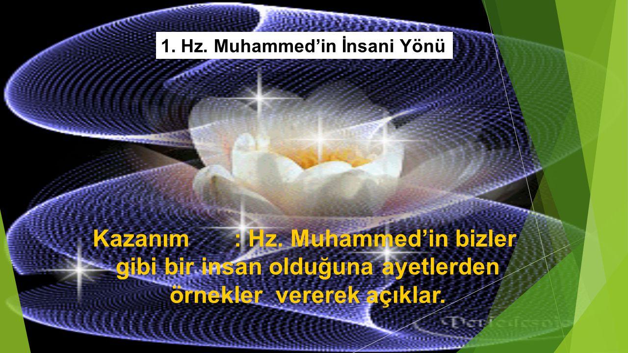 Kazanım : Hz. Muhammed'in bizler gibi bir insan olduğuna ayetlerden