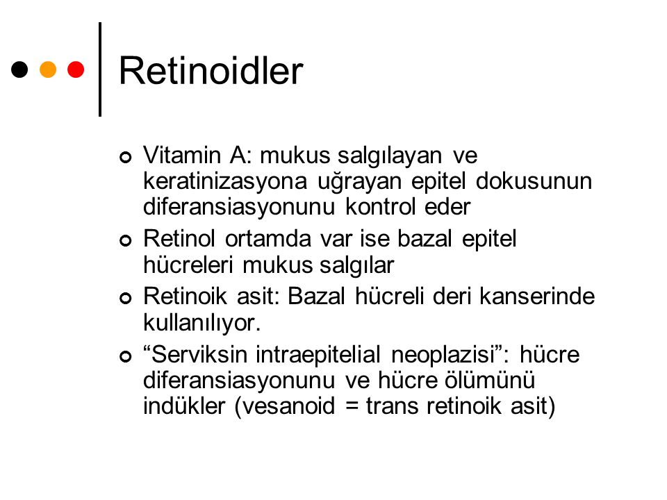 Retinoidler Vitamin A: mukus salgılayan ve keratinizasyona uğrayan epitel dokusunun diferansiasyonunu kontrol eder.