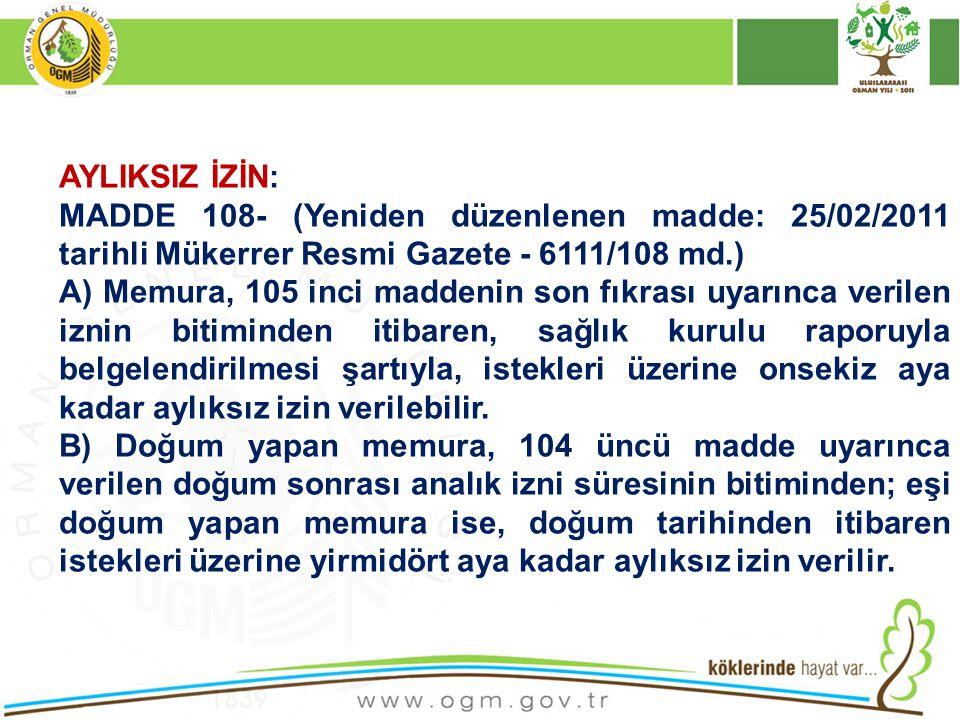 AYLIKSIZ İZİN: MADDE 108- (Yeniden düzenlenen madde: 25/02/2011 tarihli Mükerrer Resmi Gazete - 6111/108 md.)