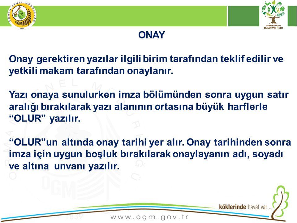 ONAY Onay gerektiren yazılar ilgili birim tarafından teklif edilir ve yetkili makam tarafından onaylanır.