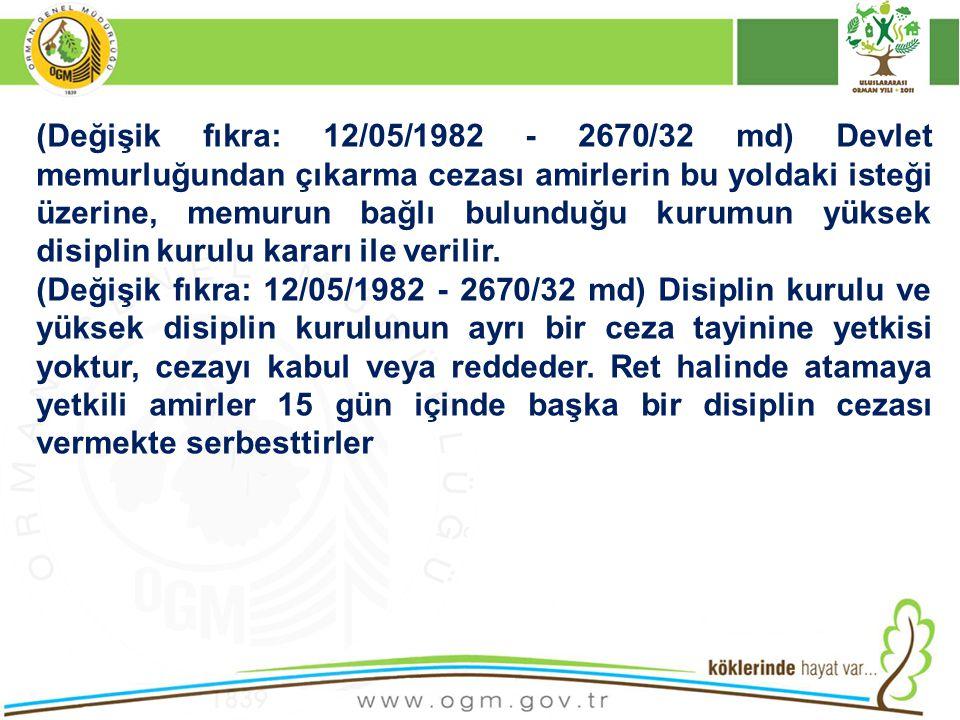(Değişik fıkra: 12/05/1982 - 2670/32 md) Devlet memurluğundan çıkarma cezası amirlerin bu yoldaki isteği üzerine, memurun bağlı bulunduğu kurumun yüksek disiplin kurulu kararı ile verilir.