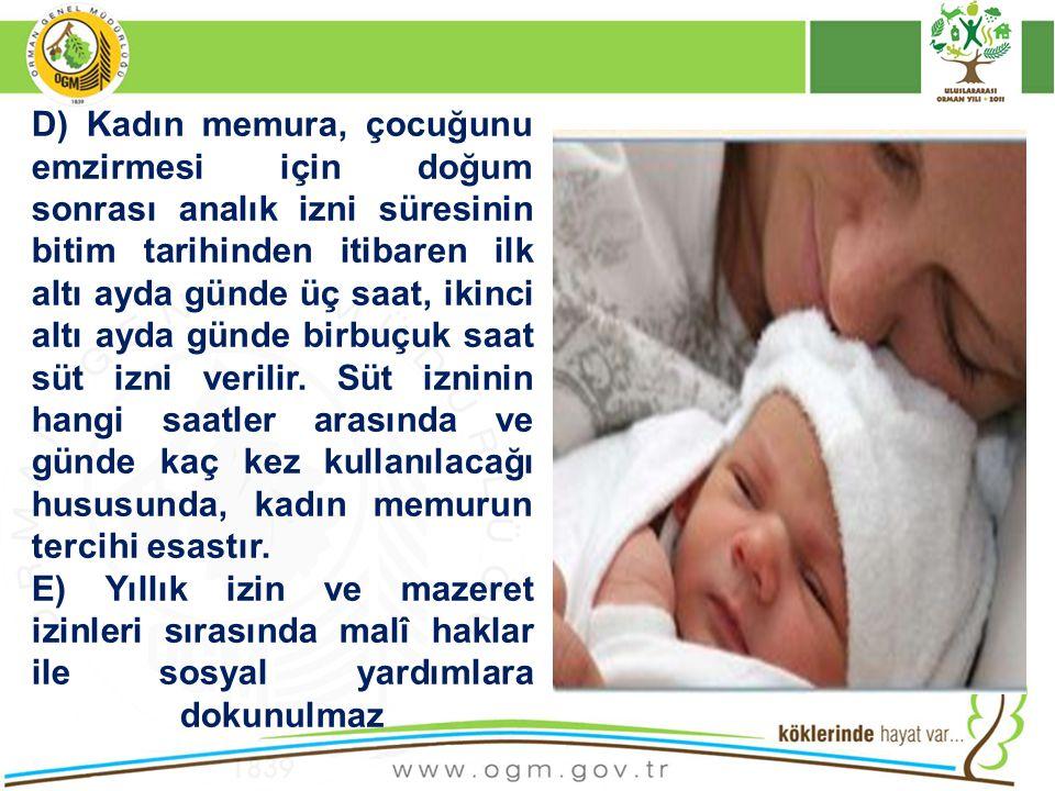 D) Kadın memura, çocuğunu emzirmesi için doğum sonrası analık izni süresinin bitim tarihinden itibaren ilk altı ayda günde üç saat, ikinci altı ayda günde birbuçuk saat süt izni verilir. Süt izninin hangi saatler arasında ve günde kaç kez kullanılacağı hususunda, kadın memurun tercihi esastır.