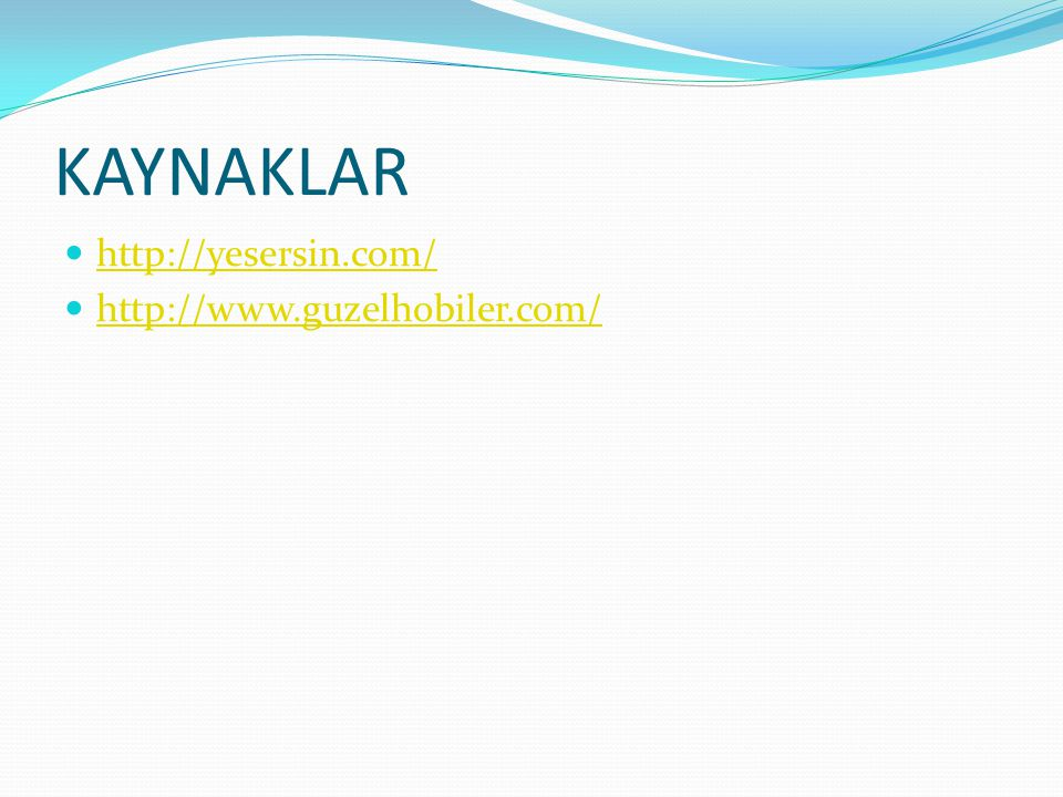 KAYNAKLAR http://yesersin.com/ http://www.guzelhobiler.com/