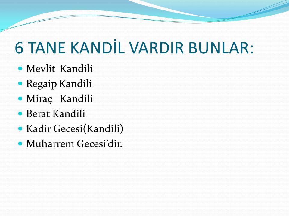 6 TANE KANDİL VARDIR BUNLAR:
