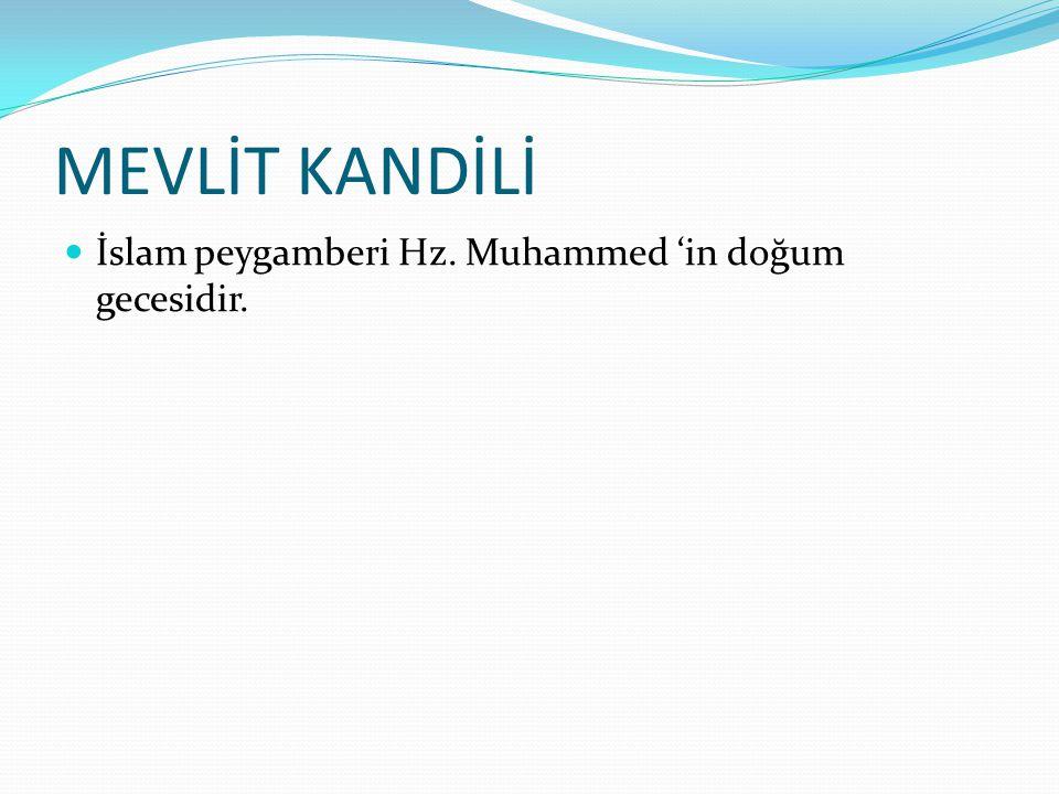 MEVLİT KANDİLİ İslam peygamberi Hz. Muhammed 'in doğum gecesidir.