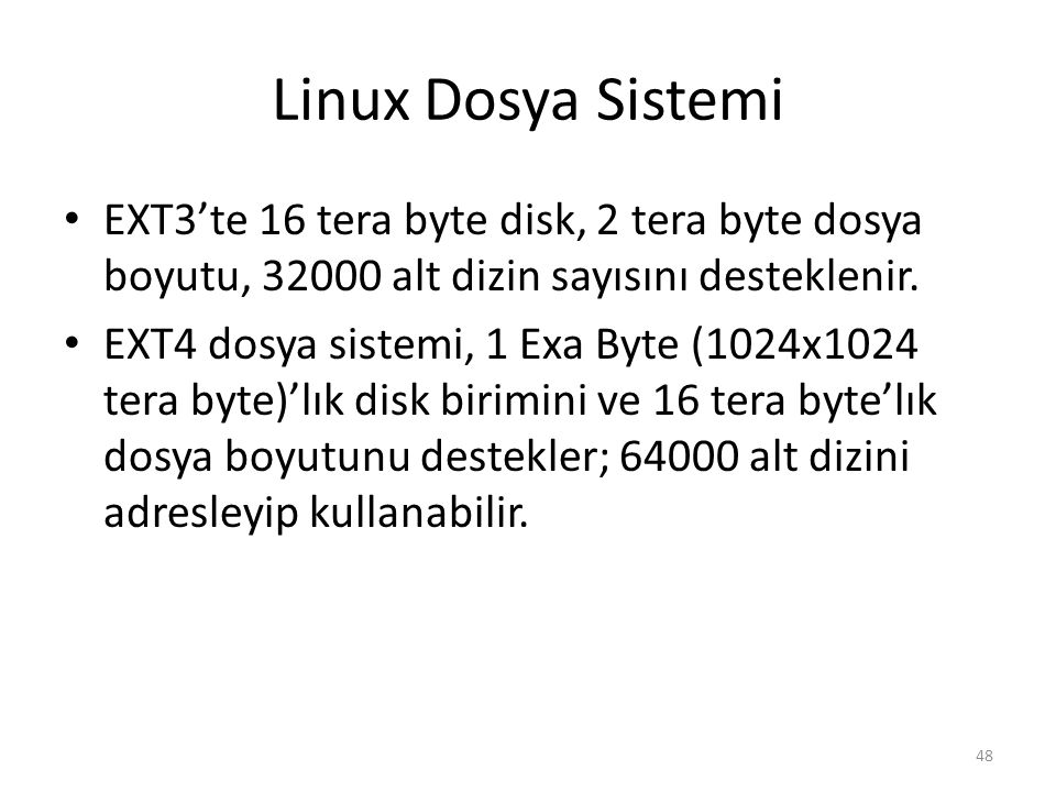 Linux Dosya Sistemi EXT3'te 16 tera byte disk, 2 tera byte dosya boyutu, 32000 alt dizin sayısını desteklenir.