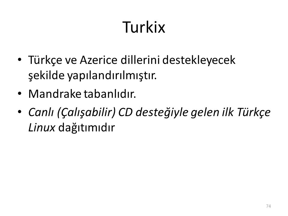 Turkix Türkçe ve Azerice dillerini destekleyecek şekilde yapılandırılmıştır. Mandrake tabanlıdır.