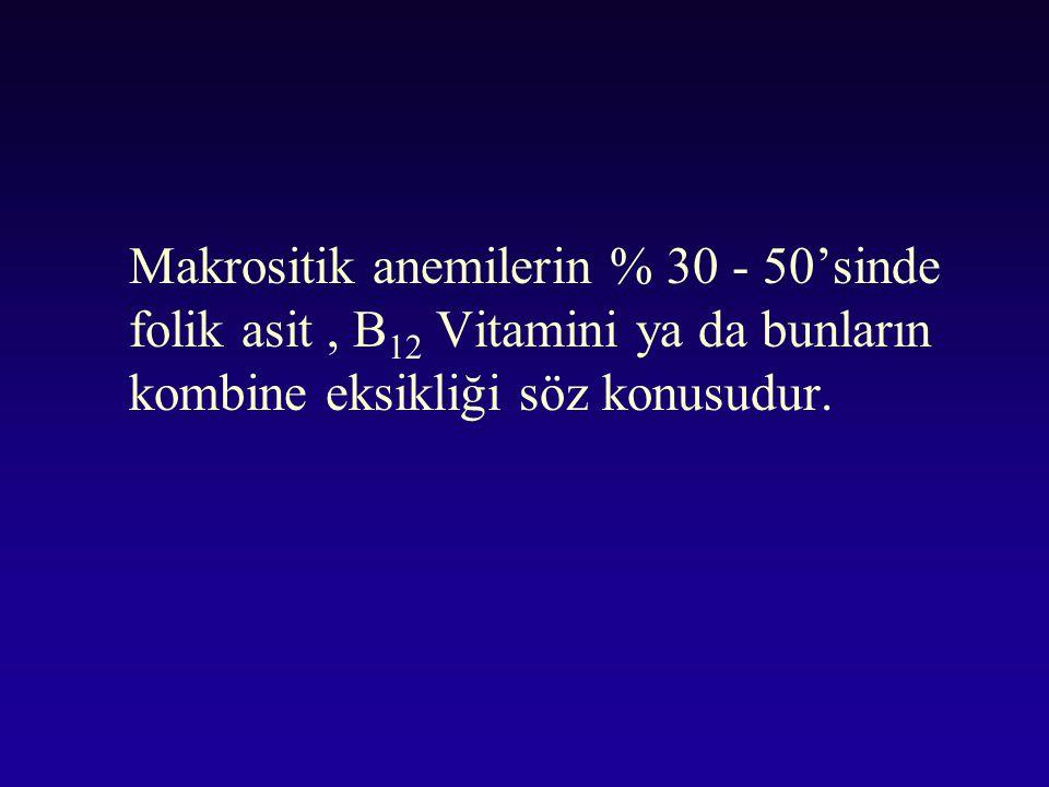 Makrositik anemilerin % 30 - 50'sinde folik asit , B12 Vitamini ya da bunların kombine eksikliği söz konusudur.