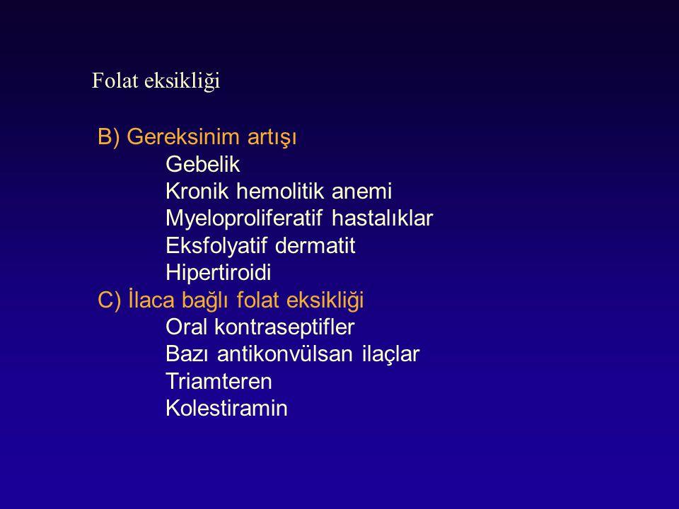 Folat eksikliği B) Gereksinim artışı. Gebelik. Kronik hemolitik anemi. Myeloproliferatif hastalıklar.